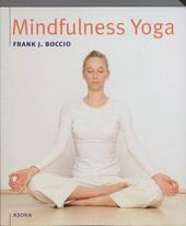 Mindfulness yoga : de bewuste vereniging van adem, lichaam en geest