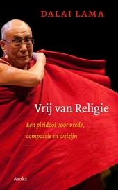 Vrij van religie : een pleidooi voor vrede, compassie en welzijn