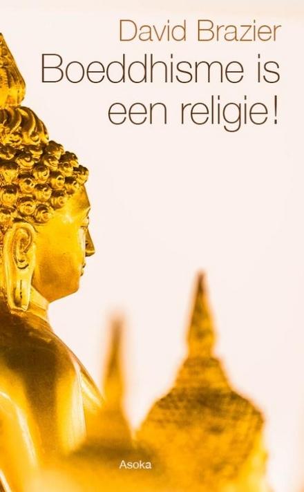 Boeddhisme is een religie! : geloof het maar