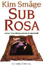 Sub Rosa : achter het behang schuilt de waarheid