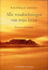 Alle windrichtingen van mijn leven : roman uit Zuid-Afrika