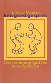 Een goed gesprek : over communicatieve vaardigheden
