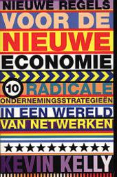 Nieuwe regels voor de nieuwe economie : 10 radicale ondernemingsstrategieën in een wereld van netwerken