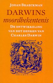 Darwins moordbekentenis : de ontwikkeling van het denken van Charles Darwin