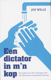 Een dictator in m'n kop : een puber over zijn ervaringen met een obsessieve-compulsieve stoornis