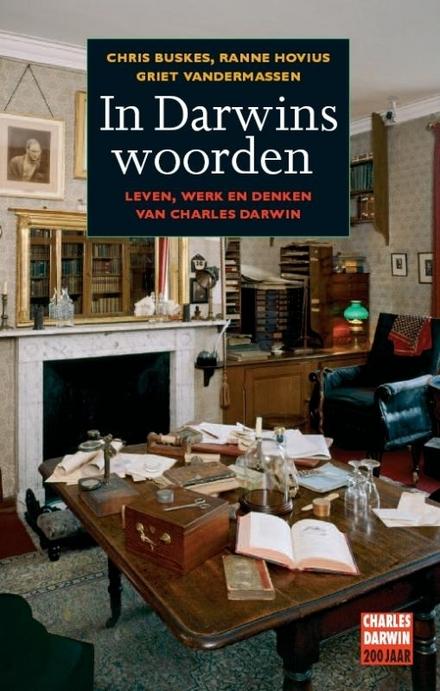 In Darwins woorden : leven, werk en denken van Charles Darwin
