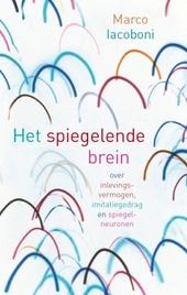 Het spiegelende brein : over inlevingsvermogen, imitatiegedrag en spiegelneuronen