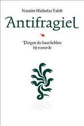Antifragiel : dingen die baat hebben bij wanorde