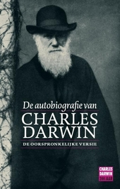 De autobiografie van Charles Darwin 1809-1882 : de oorspronkelijke versie