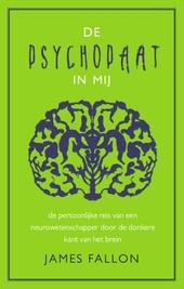 De psychopaat in mij : de persoonlijke reis van een neurowetenschapper door de donkere kant van het brein