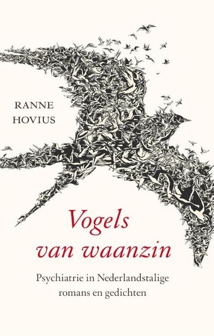 Vogels van waanzin : psychiatrie in Nederlandstalige romans en gedichten