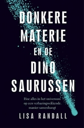Donkere materie en de dinosaurussen : hoe alles in het universum op een verbazingwekkende manier samenhangt