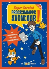 Super Scratch programmeeravontuur! : leer programmeren door coole games te maken
