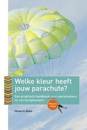 Welke kleur heeft jouw parachute? : een praktisch handboek voor werkzoekers en carrièreplanners