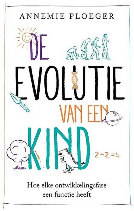 De evolutie van een kind : hoe elke ontwikkelingsfase een functie heeft