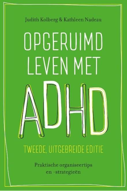 Opgeruimd leven met ADHD : praktische organiseertips en -strategieën
