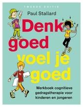 Denk goed, voel je goed : werkboek cognitieve gedragstherapie voor kinderen en jongeren