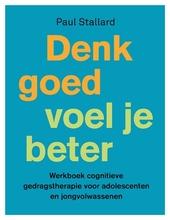 Denk goed, voel je beter : werkboek cognitieve gedragstherapie voor adolescenten en jongvolwassenen