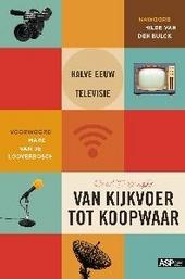 Van kijkvoer tot koopwaar : een halve eeuw leven met televisie
