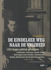 De eindeloze weg naar de vrijheid : 1353 dagen politiek gevangene in Mechelen, Antwerpen, Lübeck, Essen, Esterwegen...