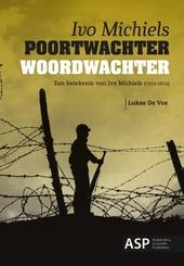 Poortwachter woordwachter : een betekenis van Ivo Michiels 1923-2012
