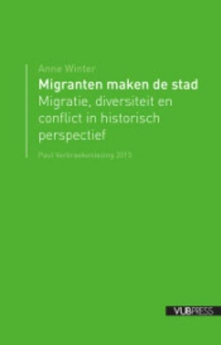 Migranten maken de stad : migratie, diversiteit en conflict in historisch perspectief