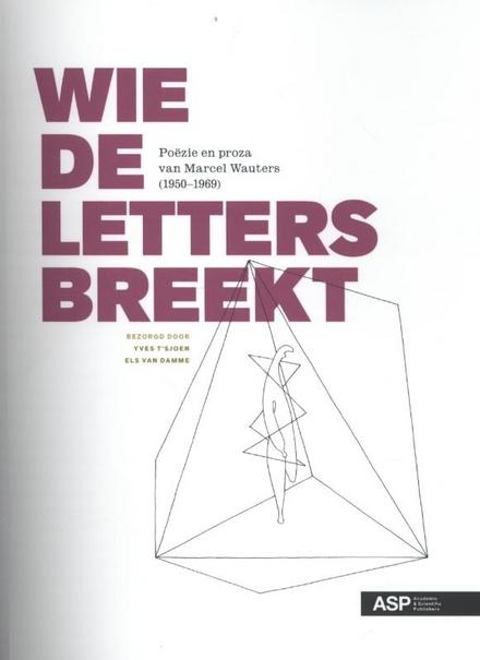 Wie de letters breekt : poëzie en proza van Marcel Wauters 1950-1969
