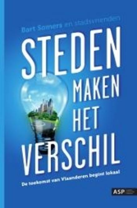 Steden maken het verschil : de toekomst van Vlaanderen begint lokaal
