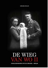 De wieg van de Tweede Wereldoorlog : oorlogskinderen op de as Brussel-Berlijn