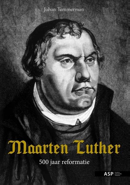 Maarten Luther : 500 jaar reformatie