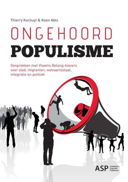 Ongehoord populisme : gesprekken met Vlaams Belang-kiezers over stad, migranten, welvaartsstaat, integratie en politiek