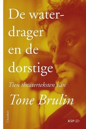 De waterdrager en de dorstige : tien toneelstukken van Tone Brulin