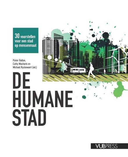 De humane stad : 30 voorstellen voor een stad op mensenmaat