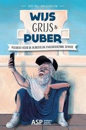 Wijs, grijs & puber : pleidooi voor de burgerlijk ongehoorzame senior