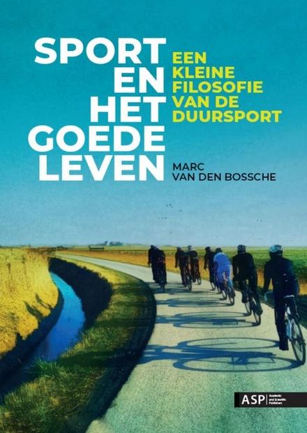 Sport en het goede leven : een kleine filosofie van de duursport