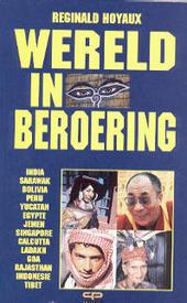 Wereld in beroering : reportage-avontuur langs de grenslijnen van conflictsituaties en zinvolle verwachtingen in he...