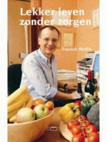 Lekker leven zonder zorgen : gezonde voeding in 200 vragen