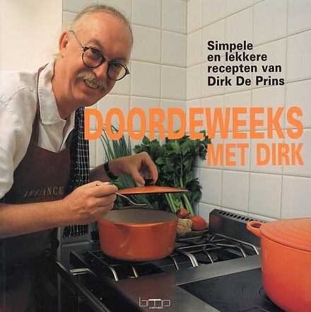 Doordeweeks met Dirk : simpele en lekkere recepten van Dirk de Prins