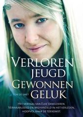 Verloren jeugd, gewonnen geluk : het verhaal van Elke Vanelderen, verwaarloosd en mishandeld in het verleden, hoopv...