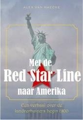 Met de Red Star Line naar Amerika : een meeslepend verhaal over de bewogen geschiedenis van de landverhuizers begin...