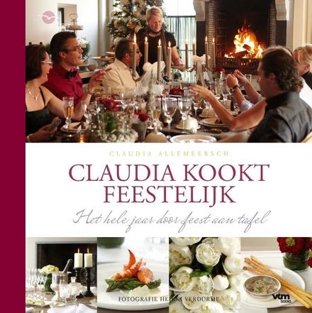 Claudia kookt feestelijk : het hele jaar door feest aan tafel