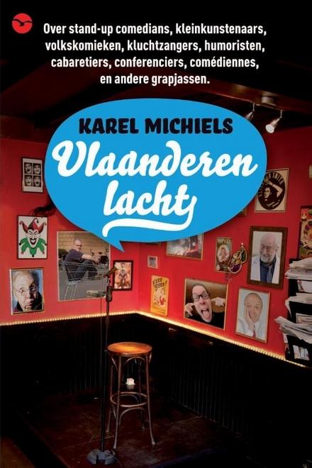 Vlaanderen lacht : over stand-upcomedians, kleinkunstenaars, volkskomieken, kluchtzangers, humoristen, cabaretiers,...