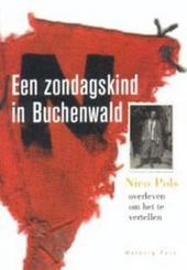 Een zondagskind in Buchenwald : Nico Pols : overleven om het te vertellen