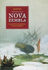 Terugkeer naar Nova Zembla : de laatste en tragische reis van Willem Barents