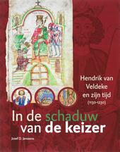 In de schaduw van de keizer : Hendrik van Veldeke en zijn tijd 1130-1230