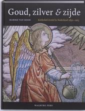 Goud, zilver & zijde : katholiek textiel in Nederland 1830-1965