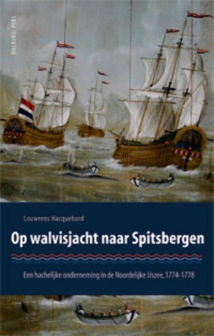 Op walvisjacht naar Spitsbergen : een hachelijke onderneming in de Noordelijke IJszee 1774-1778