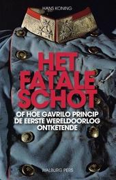 Het fatale schot of, Hoe Gavrilo Princip de Eerste Wereldoorlog ontketende