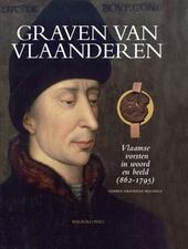 Graven van Vlaanderen : Vlaamse vorsten in woord en beeld 862-1795