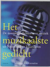 Het muzikaalste gedicht : de mooiste gedichten over muziek uit Nederland en Vlaanderen